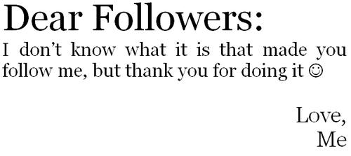 -Dear-Followers-I-Don-t-Know-What-It-s-That-Made-U-Follow-Me-But-Fank-U-4-Doing-It-Love-100-Realx-allsoppa-20603267-500-223